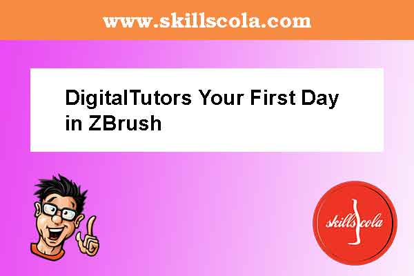 DigitalTutors Your First Day in ZBrush